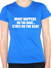 WHAT HAPPENS ON THE BOAT STAYS ON THE BOAT Nautical/Sailing Themed Womens TShirt
