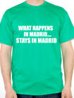 WHAT HAPPENS IN MADRID STAYS IN MADRID - Humorous / Novelty Themed Mens T-Shirt