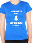 ARMY OFFICER BY DAY SUPERHERO - Soldier / Marine/Commando Themed Women's T-Shirt