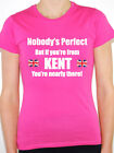 NOBODY'S PERFECT BUT IF YOU'RE FROM KENT - South East Themed Women's T-Shirt