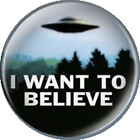 I WANT TO BELIEVE - X-FILES STYLE - UFO - ALIENS - 25mm or 58mm Button Badge