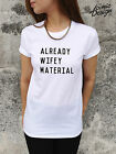 * Already Wifey Material T-shirt Top Tumblr Style Fashion Dope OOTD Blogger *