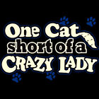 Funny T-Shirt One Cat Short Of A Crazy Lady Tee Hilarious Shirt All Sizes