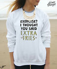 * Exercise? I Thought You Said Extra Fries Jumper Sweater Top Food Funny Gift *