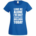 SPEAKING TO MY BULLDOG - Dog / Pet / Gift Idea / Funny Themed Women's T-Shirt