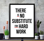 No Substitute For Hard Work - Poster Print Motivational Wall Art A3 A2 A1 A0+