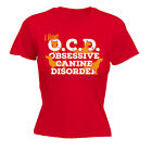 OCD OBSESSIVE CANINE DISORDER WOMENS T-SHIRT dog funny mothers day gift present