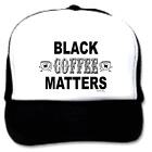 Trucker Hat Cap Foam Mesh Funny Black COFFEE Matters