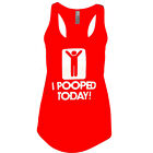 I POOPED TODAY FUNNY  Women's TANK TOP SHIRT ASSORTED COLORS MUST!! SIZES S-2XL