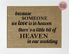 Because Someone We Love Is In Heaven.. / Burlap Print Sign UNFRAMED /