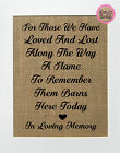 For Those We Have Loved And Lost Along The Way / Burlap Print Sign UNFRAMED /