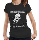 In A World Filled With Kardashians, Be A Patsy ladies Fitted Tshirt - ab fab