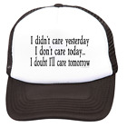 Trucker Hat Cap Foam Mesh I Didn't Care Yesterday Don't Today Doubt Tomorrow