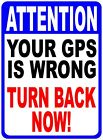 Attention Your GPS is Wrong Turn Back Now Sign. Size Options. Keep Out Private