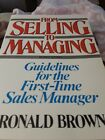 From Selling to Managing : Guidelines for the First-Time Sales Manager by Ronal