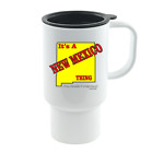 Coffee Cup Mug Travel 11 15 oz It's A New Mexico Thing You Wouldn't Understand