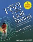 How to Feel a Real Golf Swing : Mind-Body Techniques from Two of Golf's Greatest