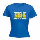 Music Band Tops T-Shirt Funny Novelty Womens tee TShirt - Born To Sing