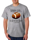 Football t-shirt Sorry God I'll see you next Sunday Big Game