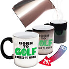 Funny Mugs - Born To GOLF Forced To Work - Birthday COLOUR CHANGING NOVELTY MUG