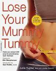 Lose Your Mummy Tummy : Flatten Your Stomach Now Using the Groundbreaking Tupler