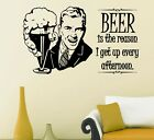 BEER is the reason I get up every afternoon. Wall Stickers. Many colours. New!