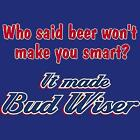 It Made Bud Wiser - {Funny/Beer} / Royal Blue T-Shirt / Sizes- S,M,L,XL,2XL,3XL