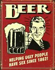 New Helping Ugly People Have Sex Since 1862! Beer Metal Tin Sign
