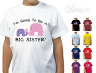 I'M GOING TO BE A BIG SISTER ELEPHANT DESIGNER GIRLS T-SHIRT TSHIRT CHILDRENS