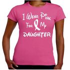 I Wear Pink For My DAUGHTER Breast Cancer Awareness T Shirt Junior Fit