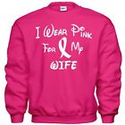 I Wear Pink For My WIFE  Breast Cancer Awareness Sweatshirt 8 Sizes