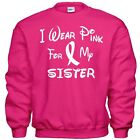 I Wear Pink For My SISTER  Breast Cancer Awareness Sweatshirt 8 Sizes