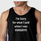 Sorry What I Said When I Was Hungry T-shirt Funny Eating Humor Men's Tank Top