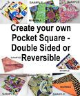 CREATE YOUR OWN POCKET SQUARE - DOUBLE SIDED OR REVERSIBLE - 2 SIZES