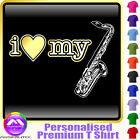 Sax Tenor I Love My - Personalised Music T Shirt 5yrs - 6XL by MusicaliTee