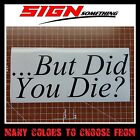 But Did You Die Decal / Sticker