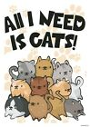 All I Need Is Cats Mini Poster 32x44cm