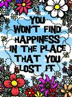 You Won't Find Happiness In The Place That You Lost It Tin Sign 30.5x40.7cm