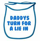 Daddy's Turn For A Lie In Dribble Bibs Boys Girls Infant Top Quality