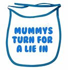 Mummy's Turn For A Lie In Dribble Bibs Boys Girls Infant Top Quality