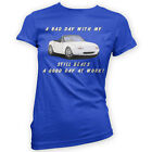 Bad Day With My MX5 Beats Work Womens T-Shirt x14 Colours Gift Present Japan JDM