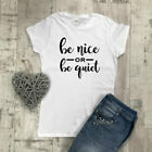 Be Nice or Be Quiet T-Shirt, Funny Slogan T-Shirt, Be Nice T-Shirt, Friend Gift,