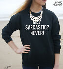 * Me? Sarcastic? Never Jumper Sweater Funny Slogan Gift Fashion Blogger Swag *