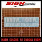 I Know License and Registration Decal / Sticker