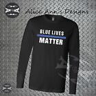 BLUE LIVES MATTER THIN BLUE LINE LONG SLEEVE SHIRT 100% cotton