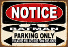 NOTICE BATMAN  PARKING ONLY METAL TIN SIGN POSTER WALL PLAQUE