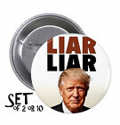 LIAR LIAR Trump SET OF PINBACK BUTTONS or MAGNETS pins donald badges anti #1586