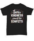 Throw Kindness Around Like Confetti TShirt Up To 5XL - Anti-bullying message