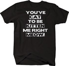 You've Cat to be Kitten me right Meow funny pet Tshirt