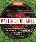 Master of the Grill: Foolproof Recipes, Top-Rated Gadgets, Gear & Ingredients++